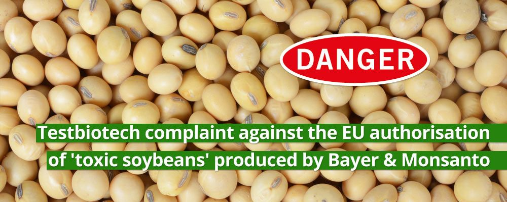 Testbiotech complaint against the EU authorisation of 'toxic soybeans' produced by Bayer & Monsanto